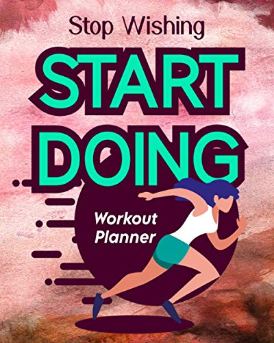 Stop Wishing Start Doing: Workout Planner Keep Track Of Your Improvement With This Planner