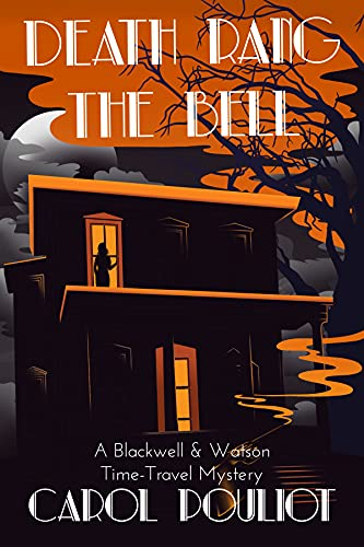 Death Rang the Bell: A Blackwell & Watson Time-Travel Mystery (The Blackwell & Watson Time-Travel Mysteries Book 3) by [Carol Pouliot]