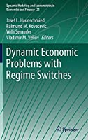 Dynamic Economic Problems with Regime Switches (Dynamic Modeling and Econometrics in Economics and Finance, 25)