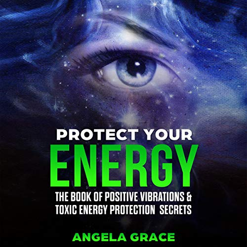 Protect Your Energy: The Book of Positive Vibrations & Toxic Energy Protection Secrets cover art