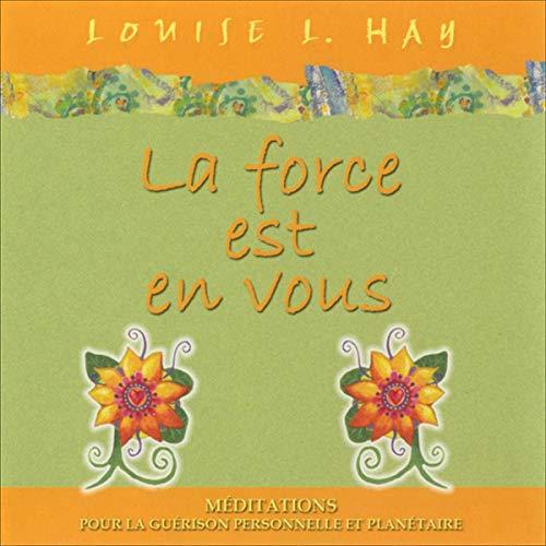 La force est en vous Audiobook By Louise L. Hay cover art