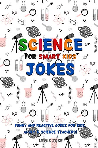 Science Jokes For Smart Kids: (for Their adults too) and Science Teachers - Funny and reactive!