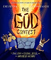 The God Contest: The True Story of Elijah, Jesus, and the Greatest Victory (Tales That Tell the Truth)