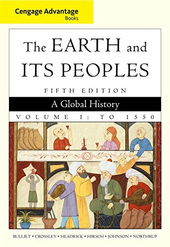 The Earth and Its Peoples: A Global History: to 1550: Advantage Edition (Cengage Advantage Books)