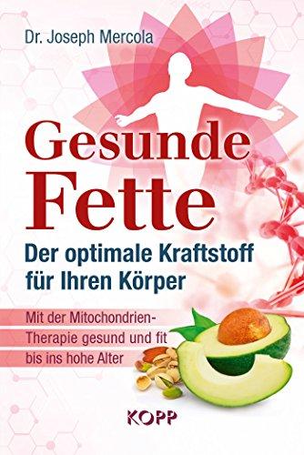 Gesunde Fette - Der optimale Kraftstoff für Ihren Körper: Mit der Mitochondrien-Therapie gesund...