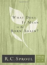 What Does It Mean to Be Born Again? (Crucial Questions (Reformation Trust)) by R.C. Sproul (2010-09-15)