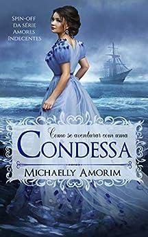 Como se Aventurar com uma Condessa (Amores Indecentes) por [Michaelly Amorim, Barbara Pinheiro]