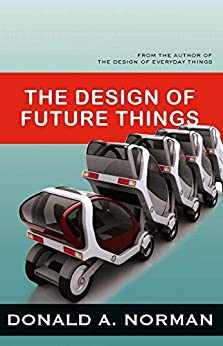 The Design of Future Things by [Donald A.  Norman]