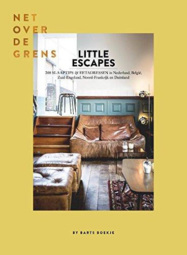 Little Escapes net over de grens: 208 slaaptips en eetadressen in Nederland, België, Zuid-Engeland, Noord-Frankrijk en West-Duitsland