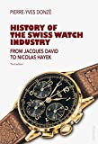 History of the Swiss Watch Industry: From Jacques David to Nicolas Hayek- Third edition