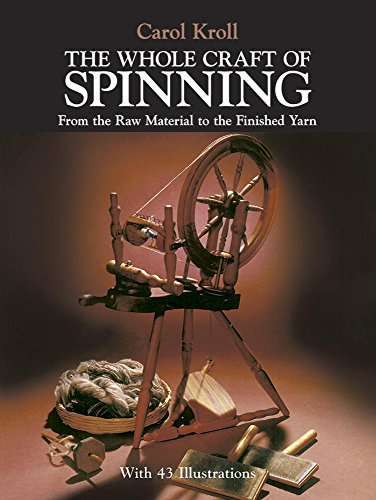 The Whole Craft of Spinning: From the Raw Material to the Finished Yarn