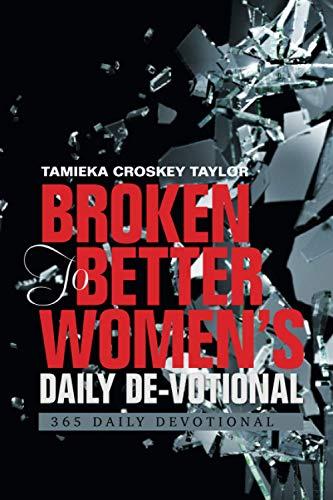 Broken To Better Women?s Daily De-votional: 365 Daily Devotional