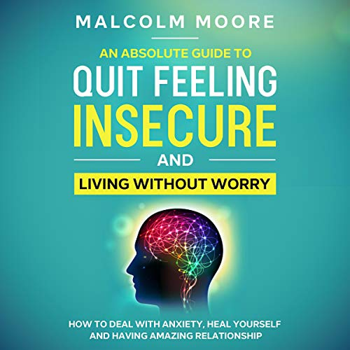 An Absolute Guide to Quit Feeling Insecure and Living Without Worry cover art