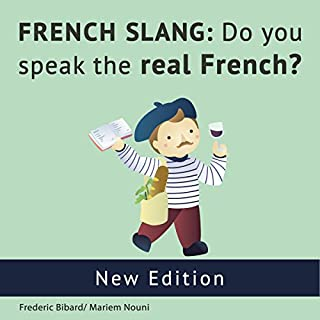 French Slang: Do You Speak the Real French?                   By:                                                                                                                                 Frederic Bibard                               Narrated by:                                                                                                                                 Mariem Nouni,                                                                                        Frederic Bibard                      Length: 2 hrs and 20 mins     Not rated yet     Overall 0.0