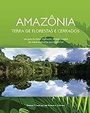 Amazonia Terra de Florestas e Cerrados: Um guia do clima, vegetacao, terrenos e solos do centro tropical da America do Sul