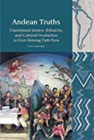 Andean Truths: Transitional Justice, Ethnicity, and Cultural Production in Post-shining Path Peru (Liverpool Latin American Studies Lup)