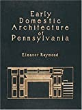 Early Domestic Architecture of Pennsylvania: Photographs and Measured Drawings. Introd by R. Brognard Okie (158P)
