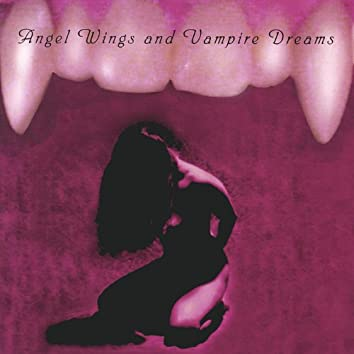 Angel Wings and Vampire Dreams