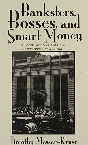 BANKSTERS, BOSSES, and SMART MONEY: SOCIAL HISTORY OF the GREAT TOLEDO BANK CRASH of 1931 by TIMOTHY MESSER-KRUSE (2004-12-15)