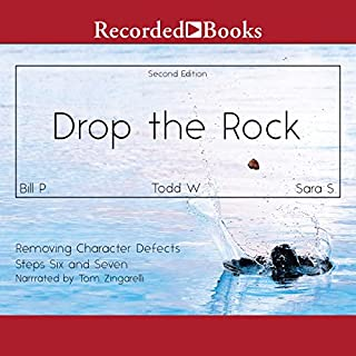 Drop the Rock     Removing Character Defects, Steps Six and Seven (2nd. ed.)              By:                                                                                                                                 Bill P.,                                                                                        Todd W.,                                                                                        Sarah S.                               Narrated by:                                                                                                                                 Tom Zingarelli                      Length: 3 hrs and 18 mins     265 ratings     Overall 4.7
