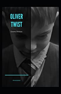 Oliver Twist: Charles Dickens (novel, historical fiction, Classics, Literature, Story) [Annotated]