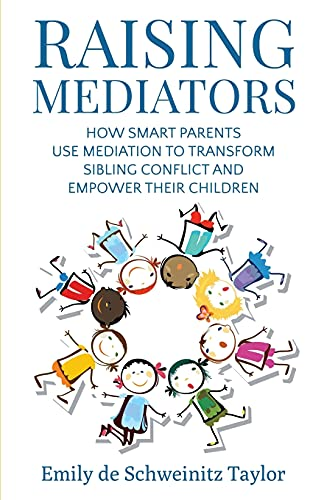 Compare Textbook Prices for Raising Mediators: How Smart Parents Use Mediation to Transform Sibling Conflict and Empower Their Children  ISBN 9780999171707 by Taylor, Emily de Schweinitz