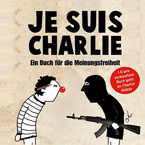 Je suis Charlie: Ein Buch für die Meinungsfreiheit