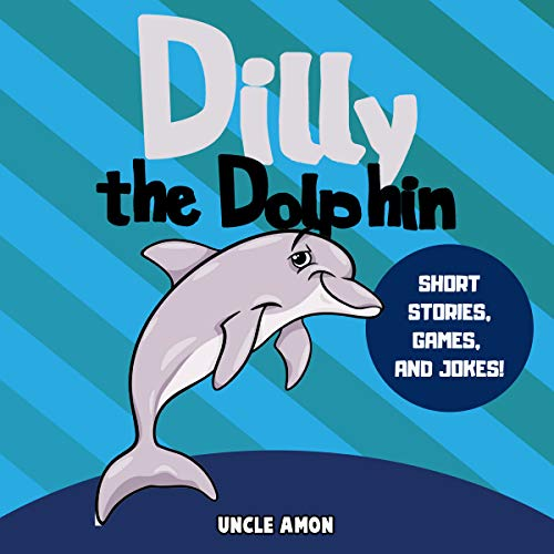 Dilly the Dolphin: Short Stories, Games, and Jokes! audiobook cover art