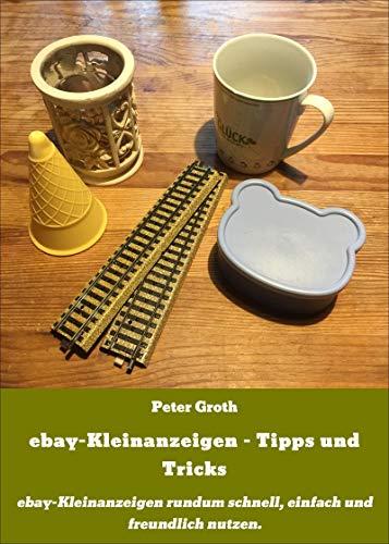 ebay-Kleinanzeigen - Tipps und Tricks: ebay-Kleinanzeigen rundum schnell, einfach und freundlich nutzen.
