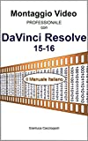 Montaggio Video professionale con DaVinci Resolve 15-16: Il Manuale Italiano