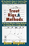 Trout Rigs & Methods: All You Need to Know to Construct Rigs That Work for All Types of Trout Flies & the Most Effective Fishing Methods for Catching More & Larger Trout