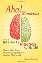 Aha! Moments: When Intellect & Intuition Collide