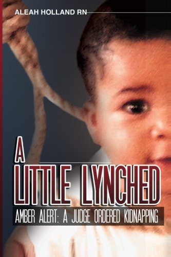 Download A Little Lynched: Amber Alert- A Judge Ordered Kidnapping (Volume 1) 