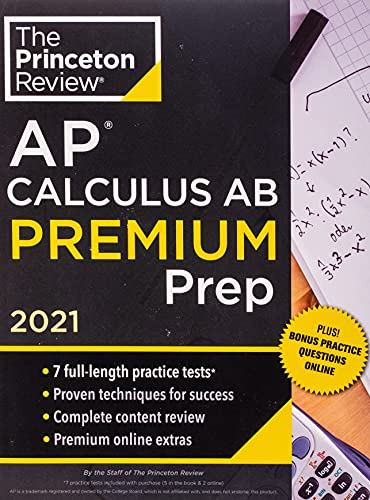 Princeton Review AP Calculus AB Premium Prep, 2021: 7 Practice Tests + Complete Content Review + Strategies & Techniques (2021) (College Test Preparation)