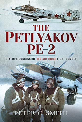 The Petlyakov Pe-2: Stalin's Successful Red Air Force Light Bomber (English Edition)