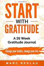 Start with Gratitude: A 26 Week Gratitude Journal. Change your habits, change your life