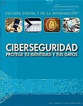 Ciberseguridad / Cybersecurity: protege tu identidad y tus datos / Protecting Your Identity and Data (Cultura digital y de la información / Digital and Information Literacy) (Spanish Edition)