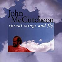 Sprout Wings and Fly by John McCutcheon