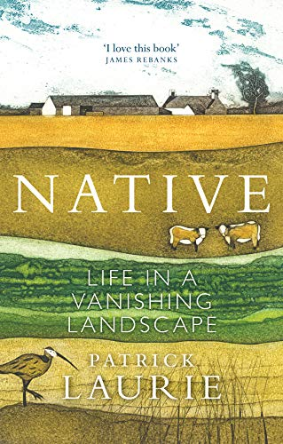 Native: Life in a Vanishing Landscape - Long-Listed for The Wainwright Prize for UK Nature Writing 2020