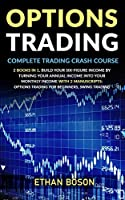 Options Trading: Complete Trading Crash Course, Build Your Six-figure Income by Turning Your Annual Income Into Your Monthly Income With 2 Manuscripts: Options Trading for Beginners, Swing Trading