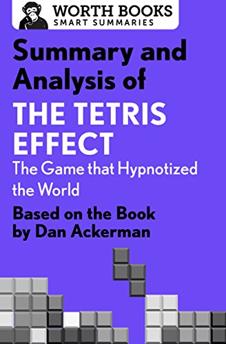 Summary and Analysis of The Tetris Effect: The Game that Hypnotized the World: Based on the Book by Dan Ackerman (English Edition)