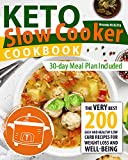 Keto Slow Cooker Cookbook: The Very Best 200 Easy and Healthy Low Carb Recipes for Weight Loss and Well-Being   30-day Meal Plan Included