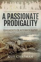 A Passionate Prodigality: Fragments of Autobiography