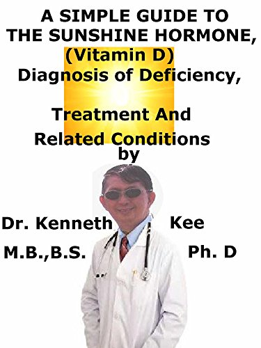 A  Simple  Guide  To  The Sunshine Hormone (Vitamin D),  Diagnosis of Deficiency, Treatment  And  Related Conditions (A Simple Guide to Medical Conditions) (English Edition)