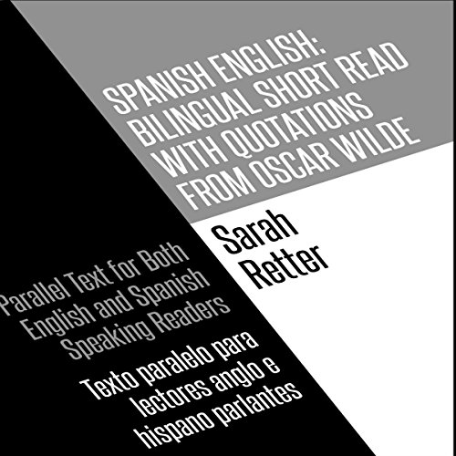 Spanish English: Bilingual Short Read with Quotations from Oscar Wilde: Parallel Text for Both English and Spanish Speaking Readers: Texto Paralelo para Lectores Anglo e Hispano Parlantes audiobook cover art