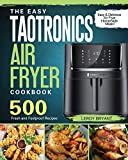 The Easy TaoTronics Air Fryer Cookbook: 500 Fresh and Foolproof Recipes for Easy & Delicious Air...