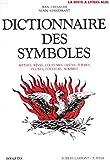 Dictionnaire des symboles - Mythes, rêves, coutumes, gestes, formes, figures, couleurs, nombres - Robert Laffont - 01/10/1982