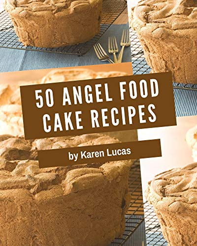 50 Angel Food Cake Recipes: A Highly Recommended Angel Food Cake Cookbook (English Edition)