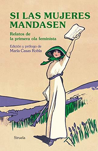Si las mujeres mandasen: Relatos de la primera ola feminista: 387 (Libros del Tiempo)