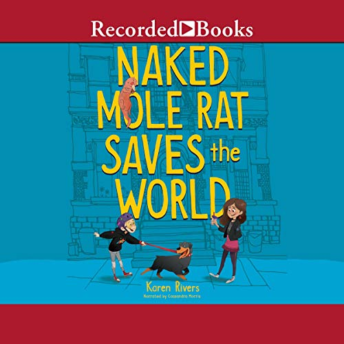 Naked Mole Rat Saves the World Audiobook By Karen Rivers cover art